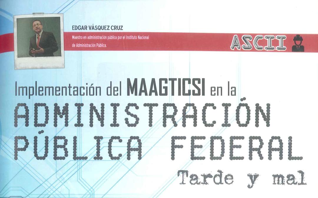 Implementación del MAAGTICSI en la administración pública federal, tarde y mal
