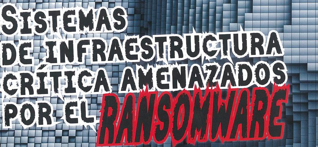 Los sistemas de infraestructura crítica, amenazados por el ransomware